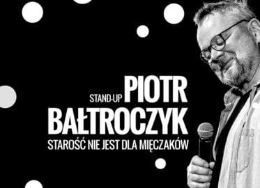 Piotr Bałtroczyk   Stand-up: Starość nie jest dla mięczaków